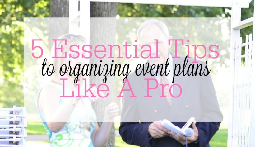 5 Essential Tips to Organizing Events Like a Pro